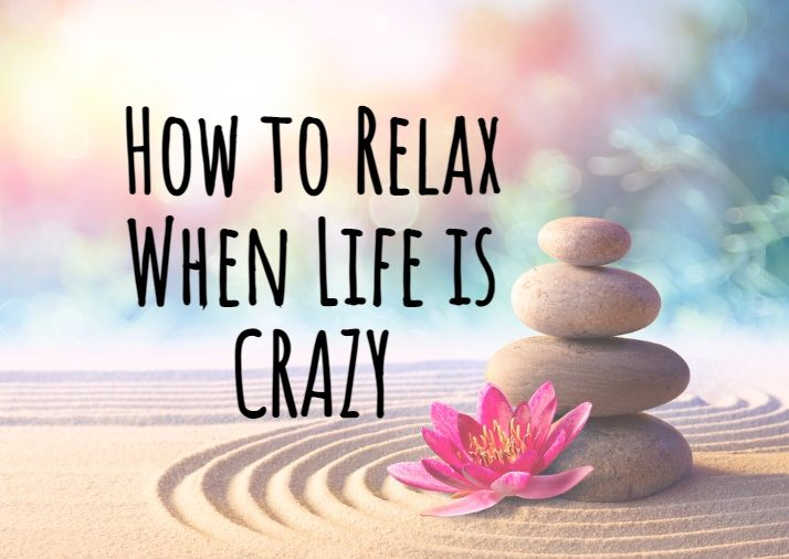 How to Relax When Life is Crazy
